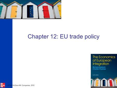 © The McGraw-Hill Companies, 2012 Chapter 12: EU trade policy.