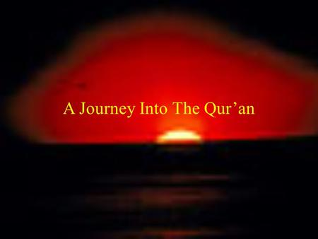 A Journey Into The Qur'an. Verily, in the alternation of the night and the day, and in all that Allah hath created, in the heavens and the earth, are.