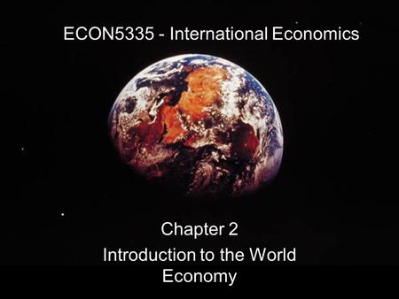 ECON5335 - International Economics Chapter 2 Introduction to the World Economy.
