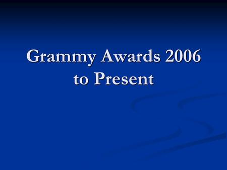 Grammy Awards 2006 to Present. Album of the Year- Taking the Long Way- Dixie Chicks Album of the Year- Taking the Long Way- Dixie Chicks Record of the.
