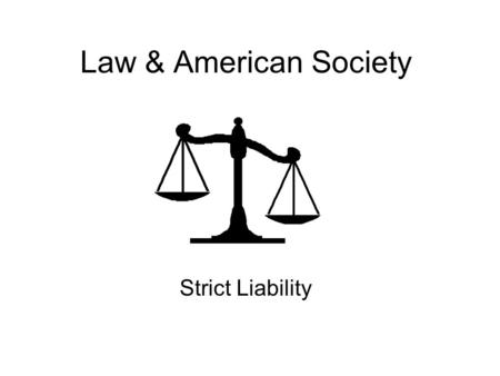 Law & American Society Strict Liability. Question of the Day What is an intentional tort? Give an example. What is negligence? Give an example. What is.
