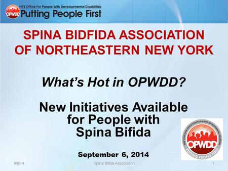 SPINA BIDFIDA ASSOCIATION OF NORTHEASTERN NEW YORK What's Hot in OPWDD? New Initiatives Available for People with Spina Bifida September 6, 2014 9/6/141Spina.