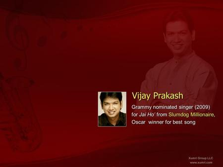 Vijay Prakash Grammy nominated singer (2009) for Jai Ho' from Slumdog Millionaire, Oscar winner for best song.
