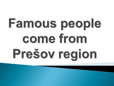 Famous people come from Prešov region