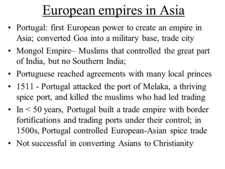 European empires in Asia Portugal: first European power to create an empire in Asia; converted Goa into a military base, trade city Mongol Empire– Muslims.