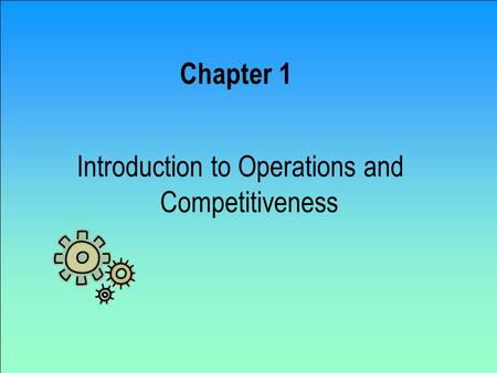 Chapter 1 Introduction to Operations and Competitiveness.