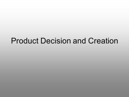 Product Decision and Creation. What is a product? A product is something which is made to share information.