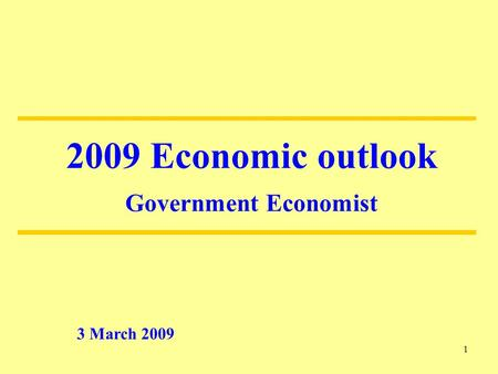 1 3 March 2009 2009 Economic outlook Government Economist.