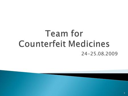 24-25.08.2009 1. > In April of 2007, Main Pharmaceutical Inspector created special position for combating counterfeit and illegal medicines > In May,
