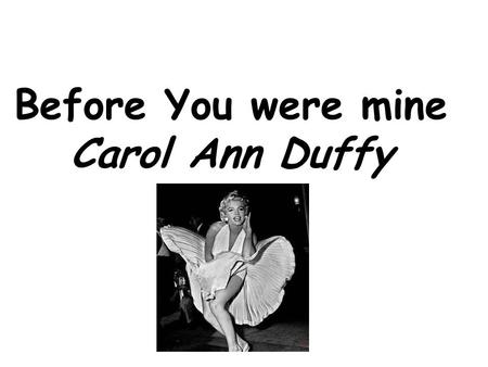 Before You were mine Carol Ann Duffy. I'm ten years away from the corner you laugh on with your pals, Maggie McGeeney and Jean Duff. Having fun with friends.