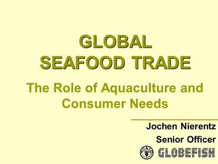 GLOBAL SEAFOOD TRADE The Role of Aquaculture and Consumer Needs