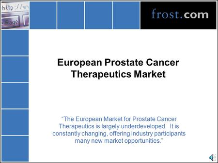 "European Prostate Cancer Therapeutics Market ""The European Market for Prostate Cancer Therapeutics is largely underdeveloped. It is constantly changing,"