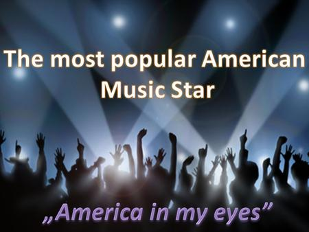 Music is definitely a very interesting part of America. Across the continent there are many famous bands and distinctive musicans. We've chosen a few.
