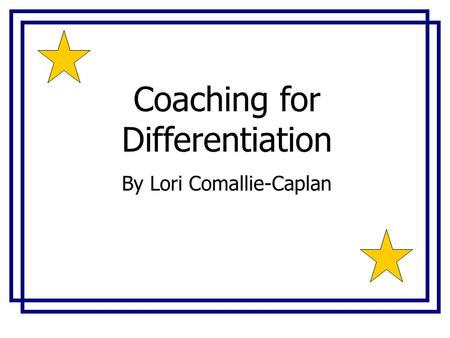 Coaching <strong>for</strong> Differentiation By Lori Comallie-Caplan.