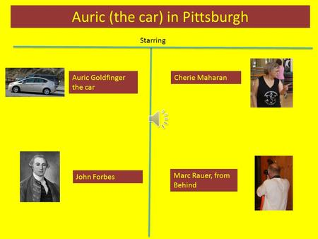 Auric (the car) in Pittsburgh Starring John Forbes Cherie Maharan Marc Rauer, from Behind Auric Goldfinger the car.