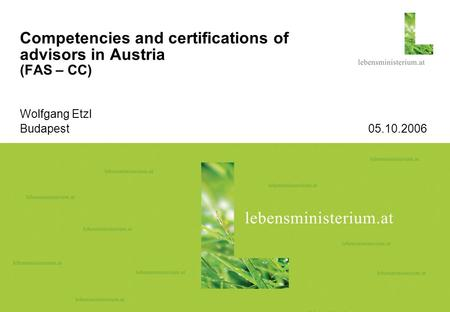 Seite 104.09.2015 Competencies and certifications of advisors in Austria (FAS – CC) Wolfgang Etzl Budapest 05.10.2006.