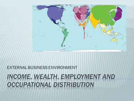 EXTERNAL BUSINESS ENVIRONMENT.  Income, wealth, employment distribution: structure and composition of business and services industry; patterns of demand.