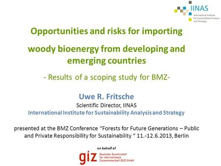 "Presented at the BMZ Conference ""Forests for Future Generations – Public and Private Responsibility for Sustainability "" 11.-12.6.2013, Berlin Uwe R. Fritsche."