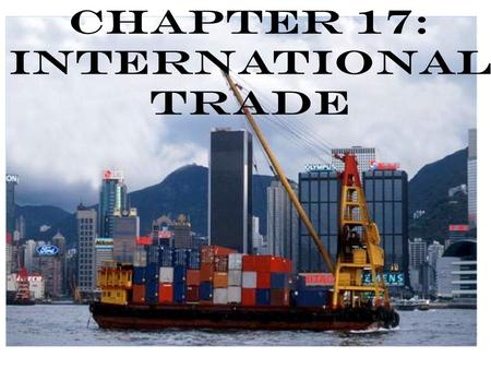 Chapter 17: International Trade Imports = goods bought from other countries for domestic use Manufactured goods, transportation equipment and oil = 2/3rds.