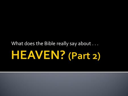 What does the Bible really say about.... In three words, what exactly is ETERNAL LIFE?