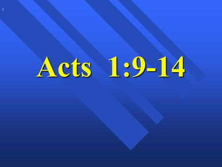 "Acts 1:9-14 1. 3 n We continue our study of Acts chapter 1. n Jesus gives the Apostles, and through them, to the church, our ""marching orders. We call."