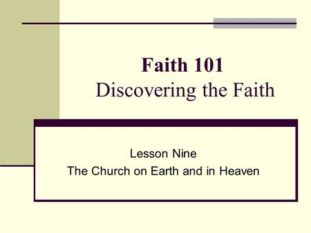 Faith 101 Discovering the Faith Lesson Nine The Church on Earth and in Heaven.