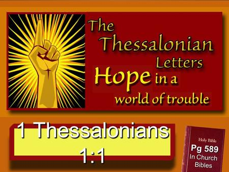 1 Thessalonians 1:1 Pg 589 In Church Bibles. Why are we Studying Thessalonians? Believe God lead us here.
