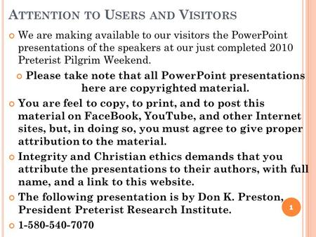 A TTENTION TO U SERS AND V ISITORS We are making available to our visitors the PowerPoint presentations of the speakers at our just completed 2010 Preterist.