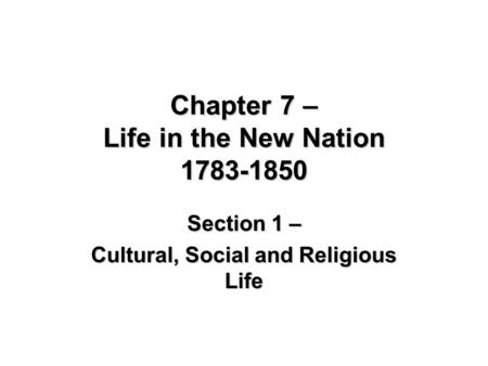 Chapter 7 – Life in the New Nation
