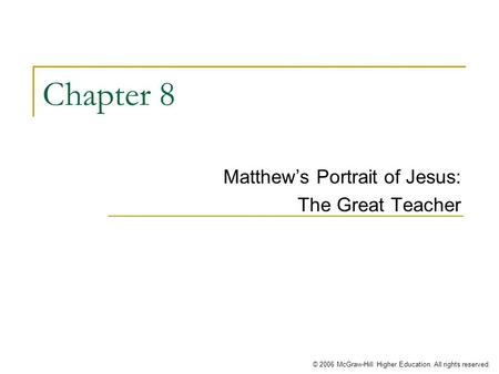 © 2006 McGraw-Hill Higher Education. All rights reserved. Chapter 8 Matthew's Portrait of Jesus: The Great Teacher.