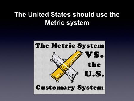 u s switch to metric system France officially adopted the metric system in the early 1800s, and the rest of   once a course is chosen, it is difficult to induce people to switch.