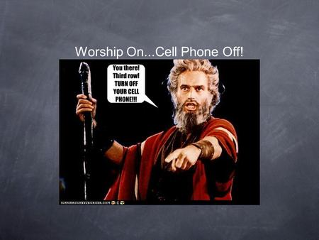 Worship On...Cell Phone Off!. Build Your Kingdom Here Come set Your rule and reign In our hearts again Increase in us we pray Unveil why we're made.