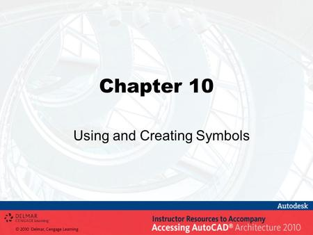 Chapter 10 Using and Creating Symbols. Objectives Set the scale of a drawing for inserting symbols Use the DesignCenter and Content Browser to insert.