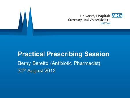 Practical Prescribing Session Berny Baretto (Antibiotic Pharmacist) 30 th August 2012.