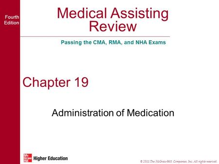 Medical Assisting Review Passing the CMA, RMA, and NHA Exams Fourth Edition © 2011 The McGraw-Hill Companies, Inc. All rights reserved. Chapter 19 Administration.