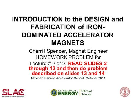 INTRODUCTION to the DESIGN and FABRICATION of IRON- DOMINATED ACCELERATOR MAGNETS Cherrill Spencer, Magnet Engineer HOMEWORK PROBLEM for Lecture # 2 of.