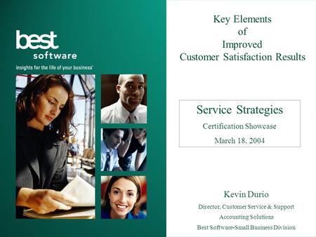 Service Strategies Certification Showcase March 18, 2004 Kevin Durio Director, Customer Service & Support Accounting Solutions Best Software-Small Business.