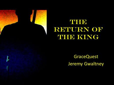 The Return of the King GraceQuest Jeremy Gwaltney.