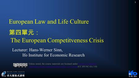 H.-W. Sinn European Law and Life Culture 第四單元: The European Competitveness Crisis Lecturer: Hans-Werner Sinn, Ifo Institute for Economic Research Unless.