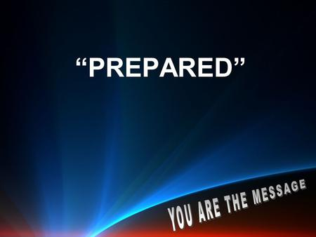 """PREPARED"". ENCOURAGEMENT… 1 Thessalonians 4:13 Brothers, we do not want you to be ignorant about those who fall asleep, or to grieve like the rest of."