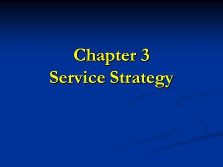 Chapter 3 Service Strategy. Learning Objectives 1. 1. Formulate a strategic service vision. 2. 2. Discuss the competitive environment of services. 3.