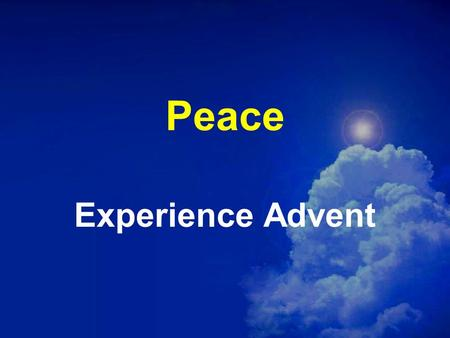 Peace Experience Advent. Luke 2:13-14 (NIV) Suddenly a great company of the heavenly host appeared with the angel, praising God and saying, Glory to.