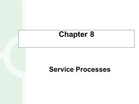Chapter 8 Service Processes.