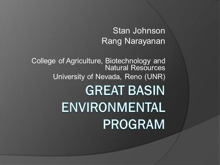 Stan Johnson Rang Narayanan College of Agriculture, Biotechnology and Natural Resources University of Nevada, Reno (UNR)