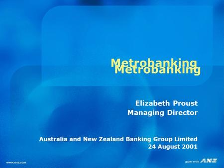 Metrobanking Elizabeth Proust Managing Director Australia and New Zealand Banking Group Limited 24 August 2001 Metrobanking.