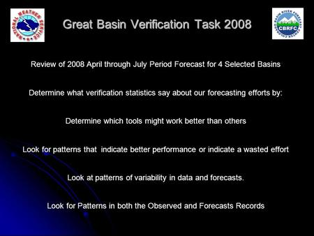 Great Basin Verification Task 2008 Increased Variability Review of 2008 April through July Period Forecast for 4 Selected Basins Determine what verification.