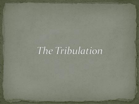 "Tribulation – ""a time of trouble or difficulty; a pressing together; a crushing."" (John 16:33; Matthew 24:9; Revelation 2:9) The Tribulation – usually."