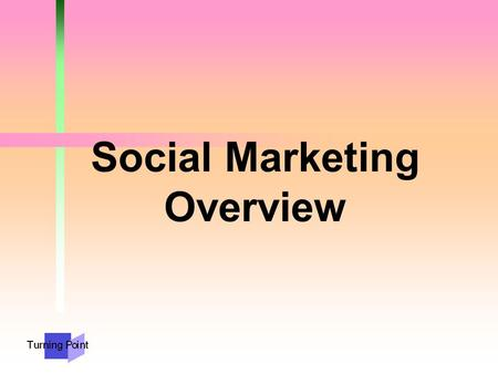 Social Marketing Overview. First Things First!  You can't have a marketing plan without an overall plan!  Communication activities should support your.