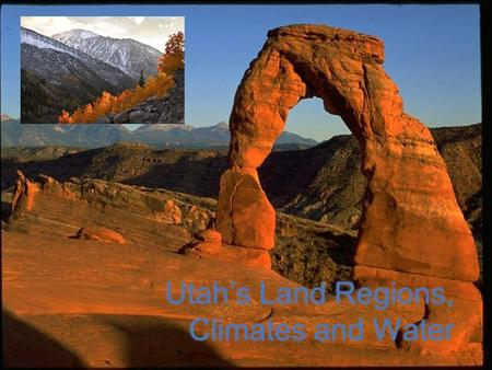 Utah's Land Regions, Climates and Water. Utah's Three Major Landforms: 1.Basins: Wide bowl-shaped areas 2.Plateaus: High, wide, flat areas 3.Mountains.