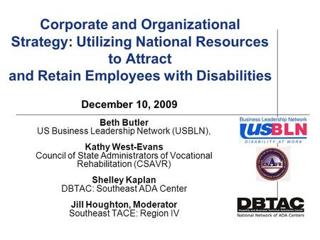 Corporate and Organizational Strategy: Utilizing National Resources to Attract and Retain Employees with Disabilities Beth Butler US Business Leadership.